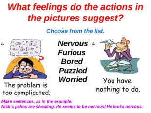 Choose from the list. What feelings do the actions in the pictures suggest? N