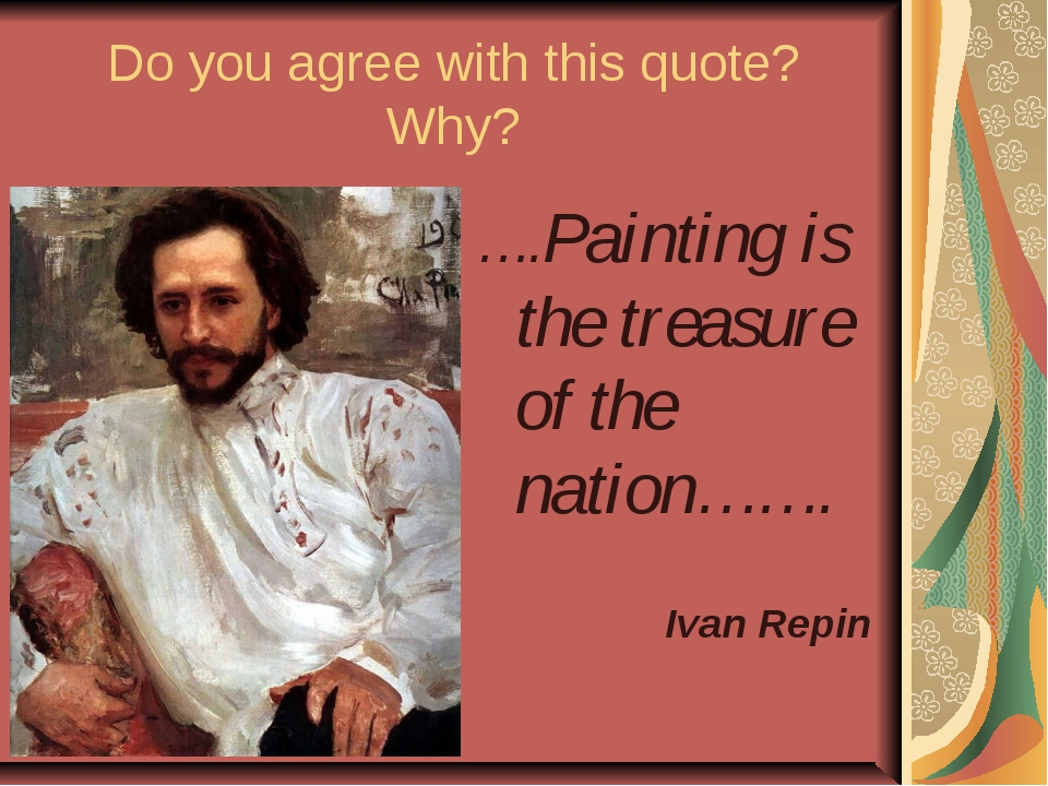 Do you agree with this quote? Why? ….Painting is the treasure of the nation……...