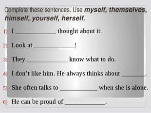 Complete these sentences. Use myself, themselves, himself, yourself, herself.
