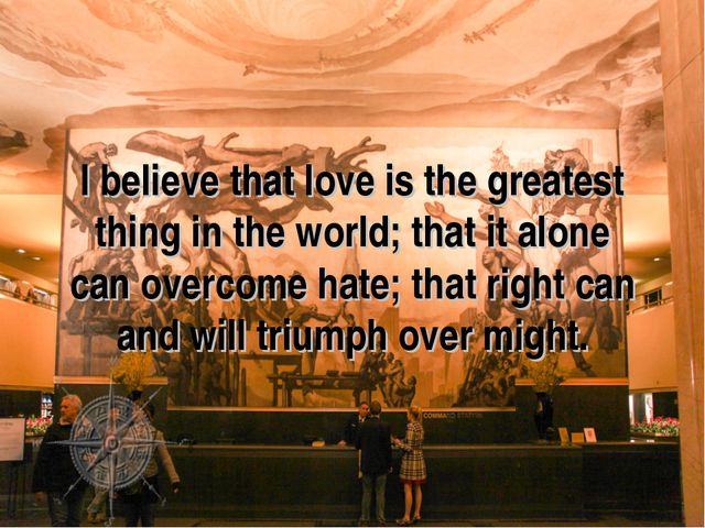 I believe that love is the greatest thing in the world; that it alone can ove...