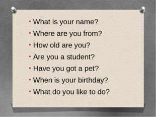 What is your name? Where are you from? How old are you? Are you a student? Ha