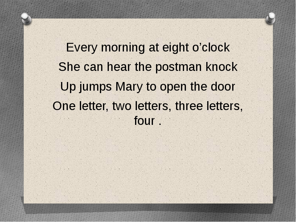 Every morning at eight o'clock She can hear the postman knock Up jumps Mary t...