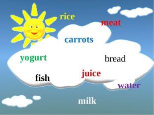 rice meat carrots yogurt fish bread milk juice water