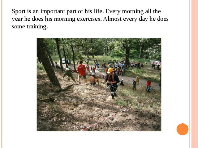 Sport is an important part of his life. Every morning all the year he does hi...