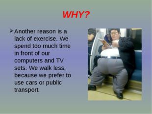 WHY? Another reason is a lack of exercise. We spend too much time in front of