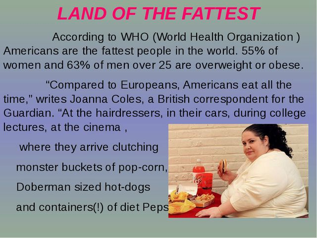 LAND OF THE FATTEST According to WHO (World Health Organization ) Americans a...