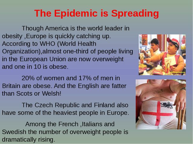 The Epidemic is Spreading Though America is the world leader in obesity ,Euro...