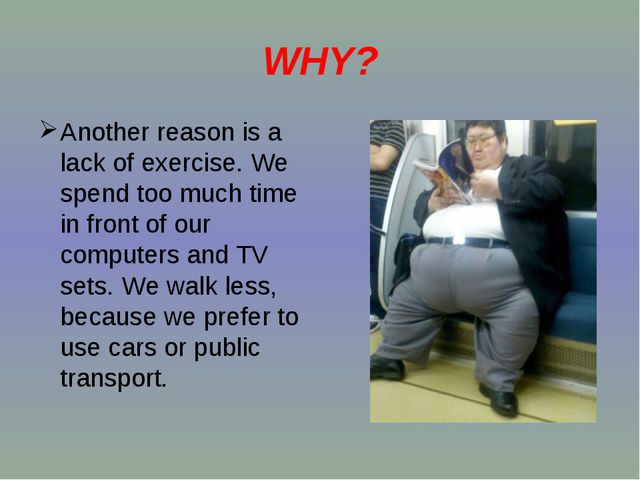 WHY? Another reason is a lack of exercise. We spend too much time in front of...