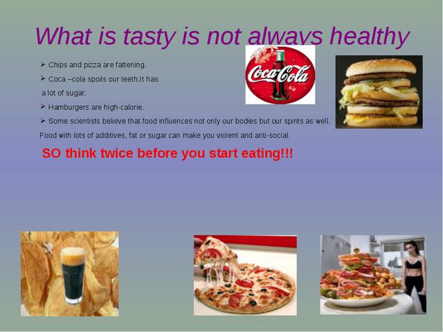 What is tasty is not always healthy Chips and pizza are fattening. Coca –cola...