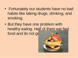 Fortunately our students have no bad habits like taking drugs, drinking, and