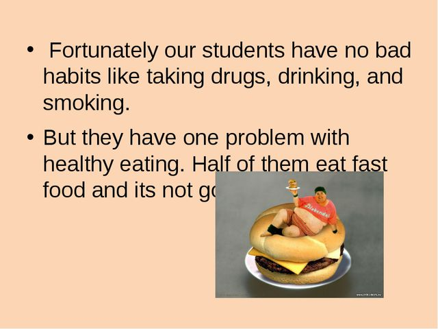 Fortunately our students have no bad habits like taking drugs, drinking, and...