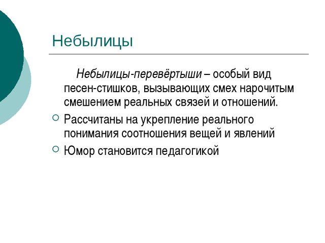 Небылицы Небылицы-перевёртыши – особый вид песен-стишков, вызывающих смех нар...