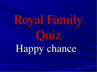 Royal Family Quiz Happy chance