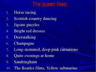 The queen likes: Horse racing Scottish country dancing Jigsaw puzzles Bright