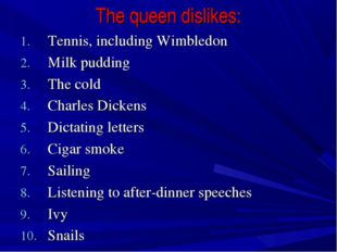 The queen dislikes: Tennis, including Wimbledon Milk pudding The cold Charles