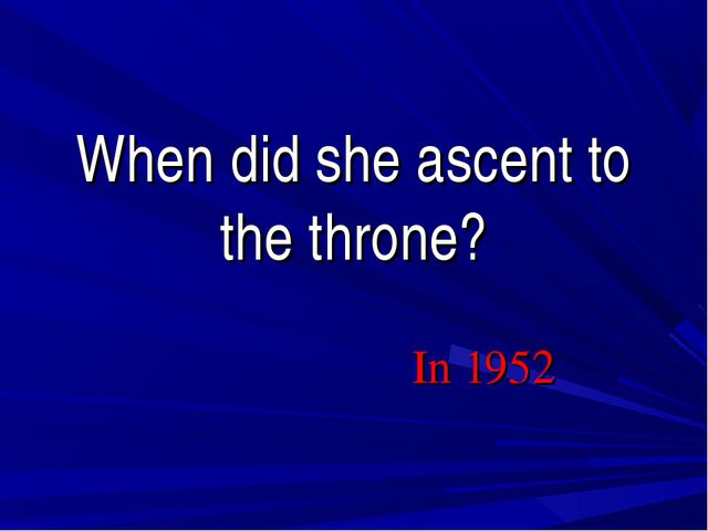 When did she ascent to the throne? In 1952