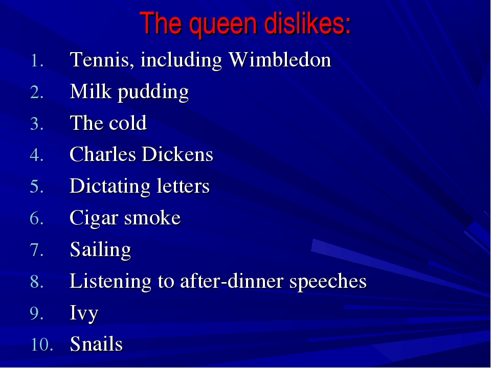 The queen dislikes: Tennis, including Wimbledon Milk pudding The cold Charles...