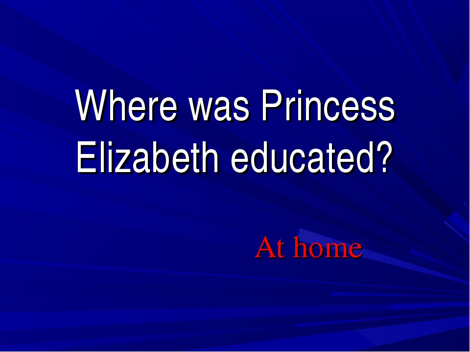 Where was Princess Elizabeth educated? At home