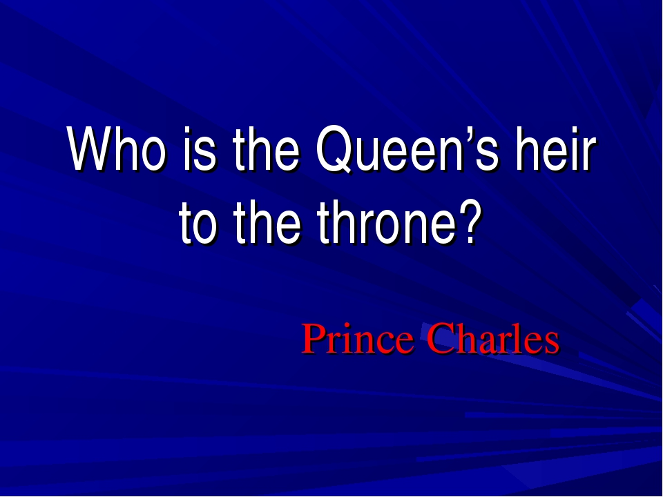 Who is the Queen's heir to the throne? Prince Charles