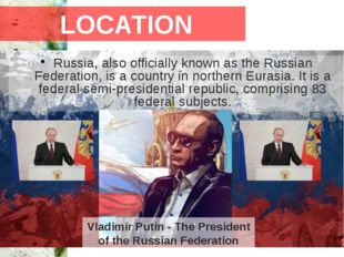 Russia, also officially known as the Russian Federation, is a country in nort