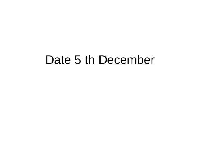 Date 5 th December
