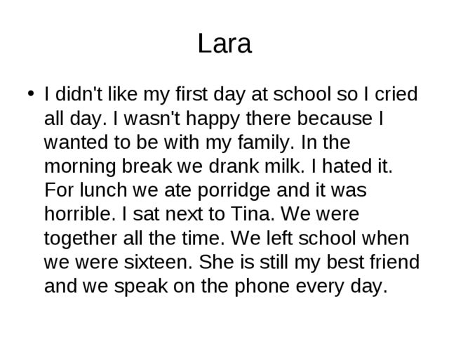 Lara I didn't like my first day at school so I cried all day. I wasn't happy...
