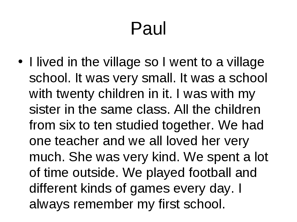 Paul I lived in the village so I went to a village school. It was very small...