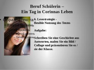 Beruf Schülerin – Ein Tag in Corinnas Leben 6. Lesestrategie - flexible Nutzu