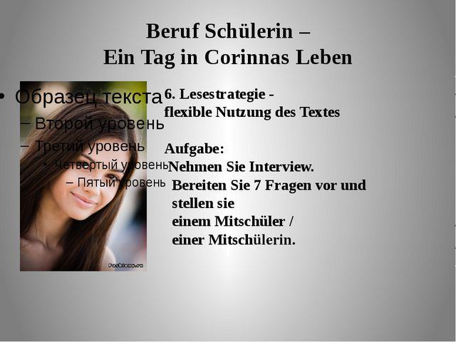 Beruf Schülerin – Ein Tag in Corinnas Leben 6. Lesestrategie - flexible Nutzu...