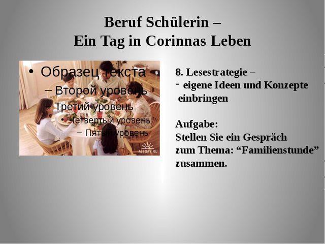 Beruf Schülerin – Ein Tag in Corinnas Leben 8. Lesestrategie – eigene Ideen u...