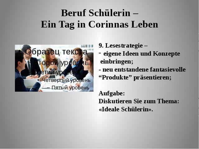 Beruf Schülerin – Ein Tag in Corinnas Leben 9. Lesestrategie – eigene Ideen u...