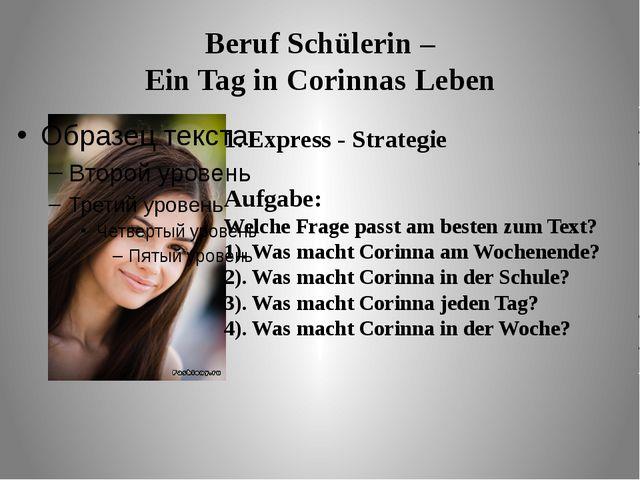 Beruf Schülerin – Ein Tag in Corinnas Leben Express - Strategie Aufgabe: Welc...