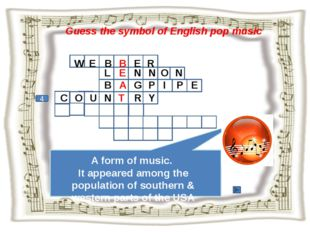 Guess the symbol of English pop music 4 W E B B E R A form of music. It appea