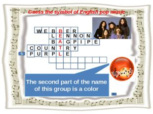 Guess the symbol of English pop music 5 W E B B E R The second part of the na