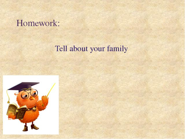 Homework: Tell about your family