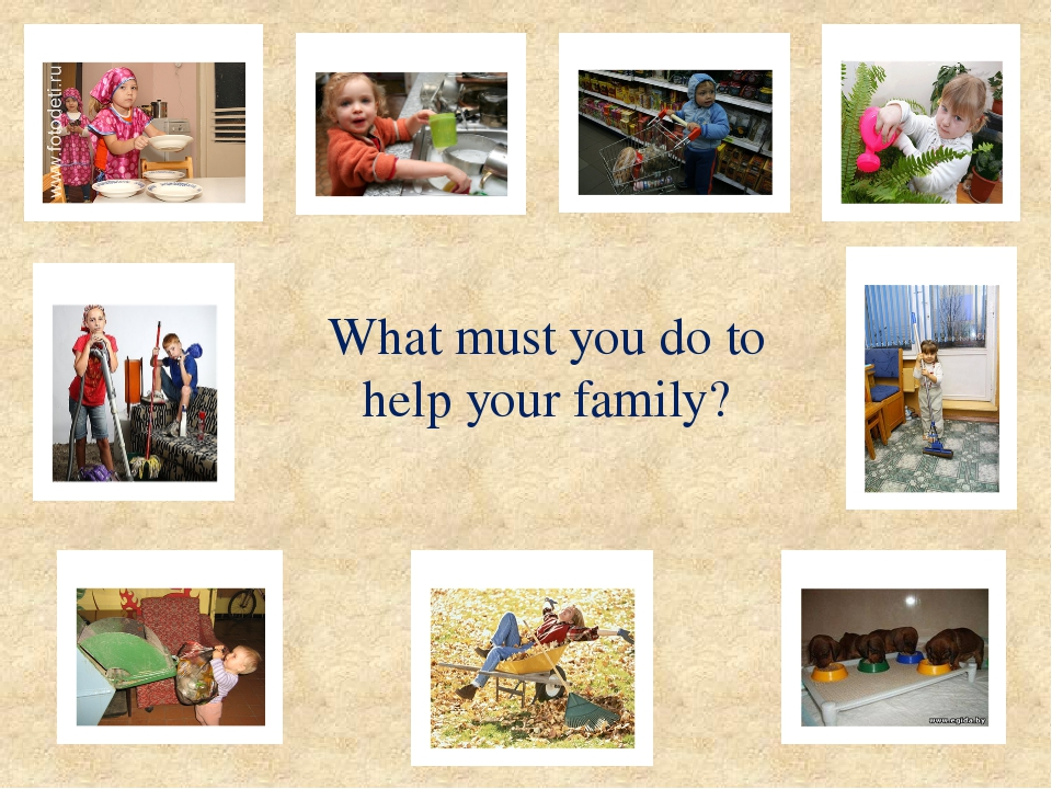 What must you do to help your family?