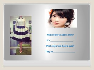 What colour is Asel`s skirt? It`s ____________________. What colour are Asel`