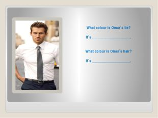 What colour is Omar`s tie? It`s ____________________. What colour is Omar`s h