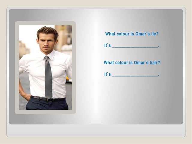 What colour is Omar`s tie? It`s ____________________. What colour is Omar`s h...