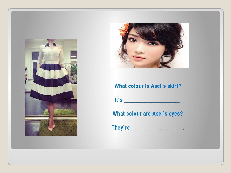 What colour is Asel`s skirt? It`s ____________________. What colour are Asel`...