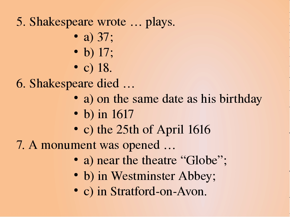 5. Shakespeare wrote … plays. a) 37; b) 17; c) 18. 6. Shakespeare died … a) o...