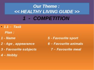Our Theme : > 1.1 – Task Plan : 1 - Name 5 - Favourite sport 2 - Age , appear