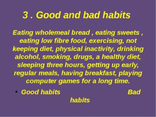 3 . Good and bad habits Eating wholemeal bread , eating sweets , eating low f