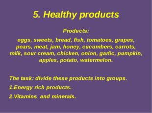5. Healthy products Products: eggs, sweets, bread, fish, tomatoes, grapes, pe