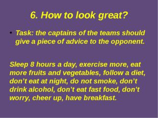 6. How to look great? Task: the captains of the teams should give a piece of