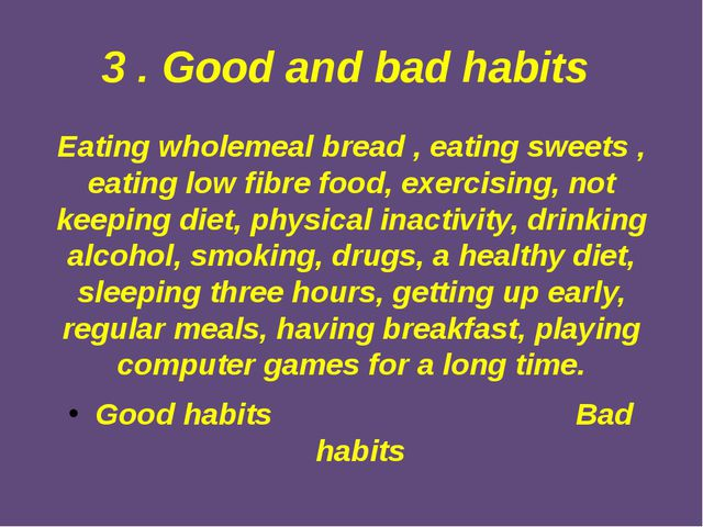 3 . Good and bad habits Eating wholemeal bread , eating sweets , eating low f...