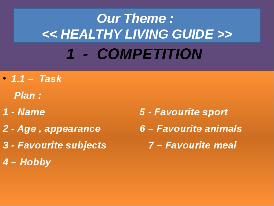 Our Theme : > 1.1 – Task Plan : 1 - Name 5 - Favourite sport 2 - Age , appear...