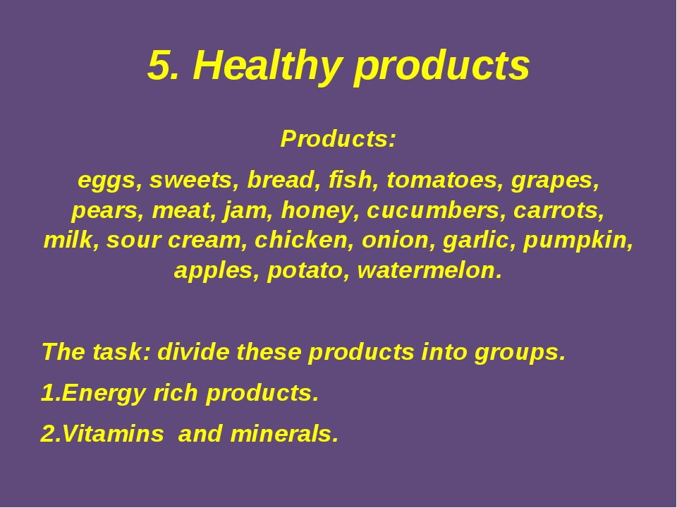 5. Healthy products Products: eggs, sweets, bread, fish, tomatoes, grapes, pe...