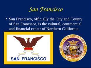 San Francisco San Francisco, officially the City and County of San Francisco,