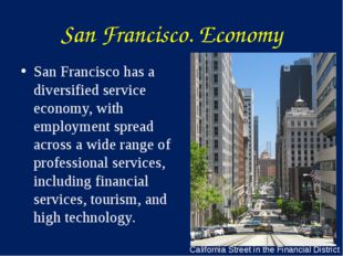 San Francisco. Economy San Francisco has a diversified service economy, with